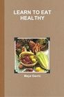 Learn to Eat Healthy by Maya Gavric